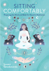 Sitting Comfortably: Preparing the Mind and Body for Peaceful Meditation Cover Image