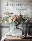 The Flower Hunter: Seasonal flowers inspired by nature and gathered from the garden Cover Image