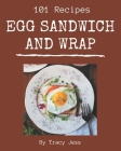 101 Egg Sandwich and Wrap Recipes: Let's Get Started with The Best Egg Sandwich and Wrap Cookbook! Cover Image