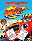 Blaze And The Monster Machines Coloring Book: Jumbo Coloring Book for Kids Ages 2-10 And Adults, Blaze And The Monster Machines Coloring Book Original Cover Image