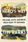 The Hero's Way: Walking with Garibaldi from Rome to Ravenna Cover Image