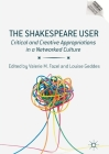 The Shakespeare User: Critical and Creative Appropriations in a Networked Culture (Reproducing Shakespeare) Cover Image