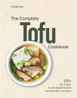 The Complete Tofu Cookbook: 170+ Delicious, Plant-based Recipes from around the World Cover Image
