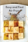 Easy and Fast Air Fryer Recipes: Learn How to Prepare Easy, Fast, Tasty and Healthy Recipes with Your Air Fryer on a Budget Cover Image