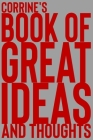 Corrine's Book of Great Ideas and Thoughts: 150 Page Dotted Grid and individually numbered page Notebook with Colour Softcover design. Book format: 6 Cover Image