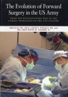 The Evolution of Forward Surgery in the U.S. Army : From the Revolutionary War to the Combat Operations of the 21st Century. Cover Image