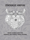 Zentangle Animal - Unique Coloring Book with Zentangle and Mandala Animal Patterns Cover Image
