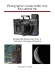 Photographer's Guide to the Sony DSC-RX100 VII: Getting the Most from Sony's Advanced Compact Camera Cover Image