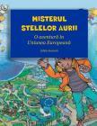 Misterul Stelelor Aurii: O Aventura in Uniunea Europeana (Editia Ilustrata) Cover Image
