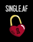 Single.af: Gift For Ex Boyfriend - Composition Notebook To Write About Inappropriate Jokes & Funny Sayings For Singles - Break Up Cover Image