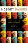 Nobody Passes: Rejecting the Rules of Gender and Conformity Cover Image