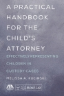 A Practical Handbook for the Child's Attorney: Effectively Representing Children in Custody Cases Cover Image