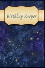 Birthday Keeper: Birthday Keeper. Birthday reminder book. Birthday date reminder logbook. Date keeping notebook Cover Image