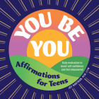 You Be You: Affirmations for Teens: Daily Motivation to Boost Self-Confidence and Feel Empowered Cover Image
