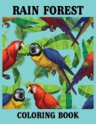 Rain forest Coloring Book: An Adult Coloring Book Featuring Tropical Plants, Exotic Animals and Beautiful Rainforest Birds and Flowers, Rain Colo Cover Image