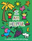 I Am Helpful: A Coloring Book for Girls and Boys - Activity Book for Kids to Build A Strong Character Cover Image