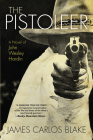 The Pistoleer: A Novel of John Wesley Hardin Cover Image