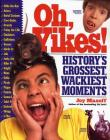Oh, Yikes!: History's Grossest, Wackiest Moments Cover Image