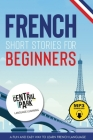 French Short Stories for Beginners: A Fun and Easy Way to Learn French. Language Lessons and Vocabulary Cover Image