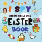I Spy Easter Book: A Fun Easter Activity Book for Preschoolers & Toddlers - Interactive Guessing Game Picture Book for 2-5 Year Olds - Be Cover Image