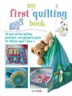 My First Quilting Book: 35 easy and fun sewing projects Cover Image