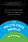 The Waste-Free World: How the Circular Economy Will Take Less, Make More, and Save the Planet Cover Image