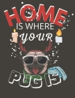 Home is Where your Pug Is: The Coloring and Activity Book with Funny and Cute Dog Design for Xmas Cover Image