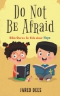 Do Not Be Afraid: Bible Stories for Kids about Hope Cover Image