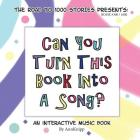 Can You Turn This Book Into A Song?: An Interactive Music Book (Road to 1000 Stories #300) Cover Image