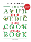 The Ayurvedic Cookbook: Get Fit in Just Two Weeks Cover Image