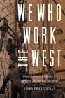 We Who Work the West: Class, Labor, and Space in Western American Literature (Postwestern Horizons) Cover Image