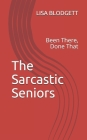The Sarcastic Seniors: Been There, Done That Cover Image