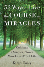 52 Ways to Live the Course in Miracles: Cultivate a Simpler, Slower, More Love-Filled Life Cover Image