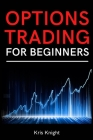 Options Trading for Beginners: A Simple and Profitable Options Day Trading Guide for New Traders. Master the Greeks and the Basic Strategies Cover Image