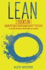 Lean: 2 BOOKS IN 1. Agile Project Management + Scrum. A QuickStart Bundle to Lean Cover Image