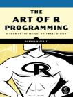 The Art of R Programming: A Tour of Statistical Software Design Cover Image