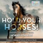 Hold Your Horses! Animal Encyclopedia - Horses for Kids - Children's Biological Science of Horses Books Cover Image
