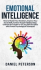 Emotional Intelligence: How to Master Your Emotions, Improve Your Social Skills, Achieve Happier Relationships, Unleash the Empath in You and Cover Image