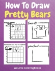 How To Draw Pretty Bears: A Step-by-Step Drawing and Activity Book for Kids to Learn to Draw Pretty Bears Cover Image