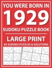 Large Print Sudoku Puzzle Book: You Were Born In 1929: A Special Easy To Read Sudoku Puzzles For Adults Large Print (Easy to Read Sudoku Puzzles for S Cover Image