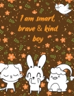 I am smart, brave & kind boy: A valuable and beautiful coloring book that helps to build your child confidence and Intelligence (100% children frien Cover Image