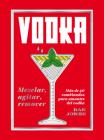 Vodka: Mezclar, agitar, remover: Más de 40 combinados para amantes del vodka Cover Image