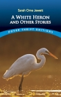 A White Heron and Other Stories (Dover Thrift Editions) Cover Image