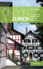 Only in Zurich: A Guide to Unique Locations, Hidden Corners and Unusual Objects (