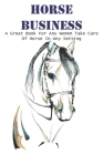 Horse Business A Great Book For Any Women Take Care Of Horse In Any Setting: Horse Boarding Cover Image