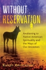 Without Reservation: Awakening to Native American Spirituality and the Ways of Our Ancestors Cover Image