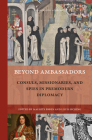 Beyond Ambassadors: Consuls, Missionaries, and Spies in Premodern Diplomacy (Rulers & Elites #19) Cover Image