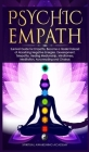 Psychic Empath: Survival Guide for Empaths, Become a Healer Instead of Absorbing Negative Energies. Development, Telepathy, Healing Me Cover Image