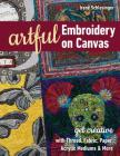 Artful Embroidery on Canvas: Get Creative with Thread, Fabric, Paper, Acrylic Mediums & More Cover Image