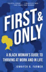 First and Only: A Black Woman's Guide to Thriving at Work and in Life Cover Image